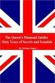 The Queen's Diamond Jubilee, Sixty Years of Secrets and Scandals【電子書籍】[ Michael James ]