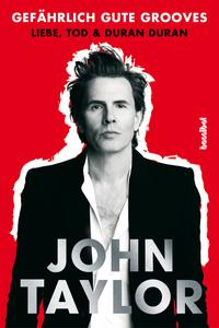 Gef?hrlich gute GroovesLiebe, Tod & Duran Duran【電子書籍】[ John Taylor ]