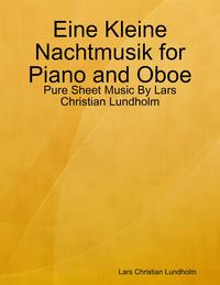 Eine Kleine Nachtmusik for Piano and Oboe - Pure Sheet Music By Lars Christian Lundholm【電子書籍】[ Lars Christian Lundholm ]