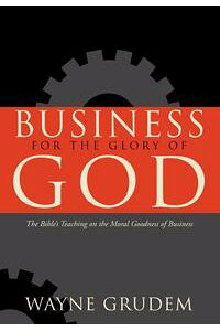 BusinessfortheGloryofGodTheBible'sTeachingontheMoralGoodnessofBusiness