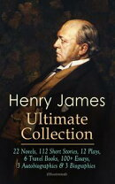 HENRY JAMES Ultimate Collection: 22 Novels, 112 Short Stories, 12 Plays, 6 Travel Books, 100+ Essays, 3 Auto…