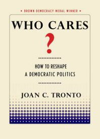 Who Cares?How to Reshape a Democratic Politics【電子書籍】[ Joan C. Tronto ]