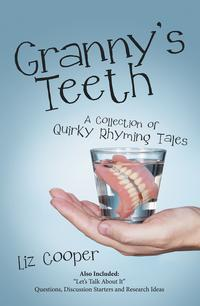 Granny'S TeethA Collection of Quirky Rhyming Tales【電子書籍】[ Liz Cooper ]