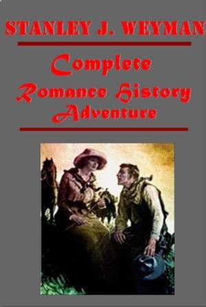 Stanley J. Weyman Complete Romance History Adventure Anthologies【電子書籍】[ Stanley J. Weyman ]