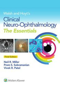 Walsh & Hoyt's Clinical Neuro-Ophthalmology: The Essentials【電子書籍】[ Neil R. Miller ]