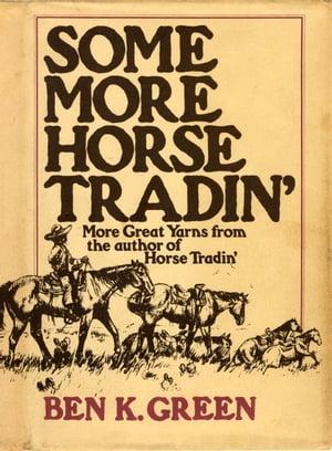 Some More Horse Tradin'【電子書籍】[ Ben K. Green ]