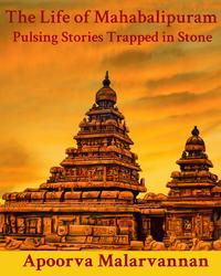 The Life of Mahabalipuram: Pulsing Stories Trapped in Stone【電子書籍】[ Apoorva Malarvannan ]