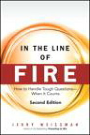 In the Line of FireHow to Handle Tough Questions -- When It Counts【電子書籍】[ Jerry Weissman ]