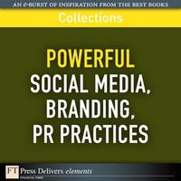 Powerful Social Media, Branding, PR Practices (Collection)【電子書籍】[ FT Press Delivers ]