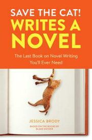 Save the Cat! Writes a Novel The Last Book On Novel Writing You'll Ever Need【電子書籍】[ Jessica Brody ]
