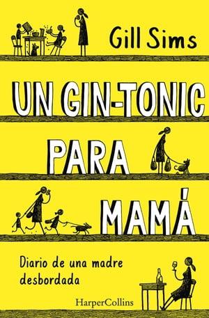 Un gin-tonic para mam?. Diario de una madre desbordada【電子書籍】[ Gill Sims ]