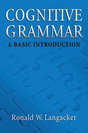 Cognitive GrammarA Basic Introduction【電子書籍】[ Ronald W. Langacker ]