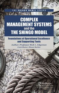 Complex Management Systems and the Shingo ModelFoundations of Operational Excellence and Supporting Tools【電子書籍】[ Rick Edgeman ]