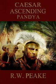 Caesar Ascending-Pandya【電子書籍】[ R.W. Peake ]