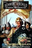 Schwert und Schild - Sir Morgan, der Löwenritter Band 4: Überfall im Morgengrauen