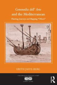 Commedia dell' Arte and the MediterraneanCharting Journeys and Mapping 'Others'【電子書籍】[ Erith Jaffe-Berg ]