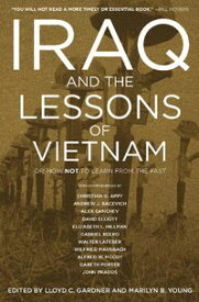 Iraq and the Lessons of VietnamOr, How Not to Learn from the Past【電子書籍】[ Christian G. Appy ]