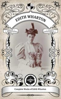 The Complete Works of Edith Wharton. (Illustrated/Inline Footnotes)Oakshot Press【電子書籍】[ Edith Wharton ]