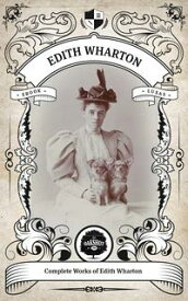 The Complete Works of Edith Wharton. (Illustrated/Inline Footnotes) Oakshot Press【電子書籍】[ Edith Wharton ]