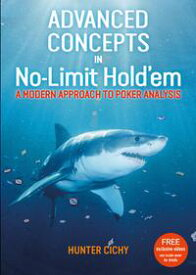 Advanced Concepts in No-Limit Hold'em a modern approach to poker analysis【電子書籍】[ Hunter Cichy ]