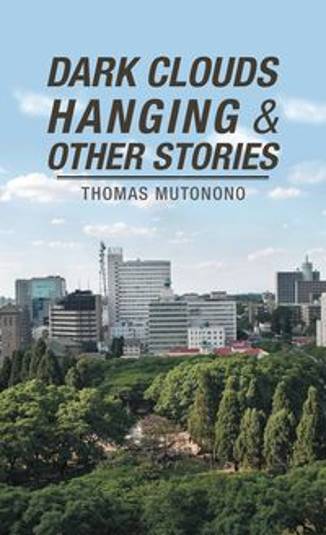 Dark Clouds Hanging & Other Stories【電子書籍】[ Thomas Mutonono ]