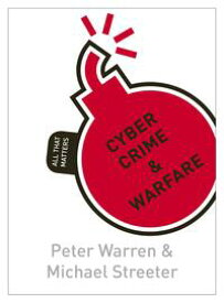 Cyber Crime & Warfare: All That Matters【電子書籍】[ Peter Warren ]