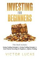 Investing for Beginners: This Book Includes: Swing Trading Strategies Volume 1, Swing Trading Strategies Vol…