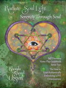 Radiate Soul Light; Serenity Through Soul Self Discovery Adventure and Activity Home-Play Guidebook
