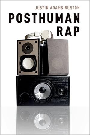 Posthuman Rap【電子書籍】[ Justin Adams Burton ]