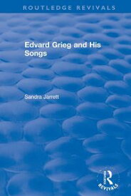 Edvard Grieg and His Songs【電子書籍】[ Sandra Jarrett ]