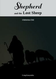 Shepherd and The Lost Sheep【電子書籍】[ Craig Kanyemba ]