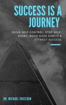 Success is a Journey: Build Self-Control, Stop Self-Doubt, Build Good Habits & Attract Success