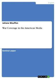 War Coverage in the American Media【電子書籍】[ Juliane Weuffen ]