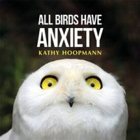All Birds Have Anxiety【電子書籍】[ Kathy Hoopmann ]