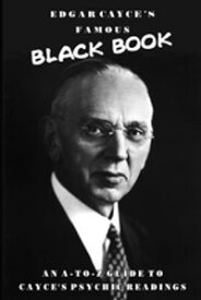 Edgar Cayce's Famous Black BookAn A-Z Guide to Cayce's Psychic Readings【電子書籍】[ Edgar Cayce ]