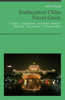 Southcentral China Travel Guide: Culture - Sightseeing - Activities - Hotels - Nightlife - Restaurants – Tr…