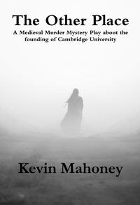 The Other Place: A Medieval Murder Mystery Play about the Founding of Cambridge University【電子書籍】[ Kevin Mahoney ]