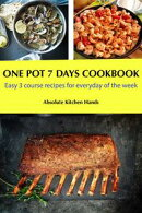 One Pot 7 Days Cookbook: Easy 3 course recipes for everyday of the week