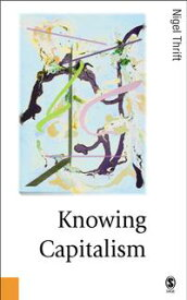 Knowing Capitalism【電子書籍】[ Nigel Thrift ]