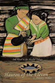 Hauron of the Eleven 2Nd Novel in the Shaylae Trilogy【電子書籍】[ J. Antony Miller ]
