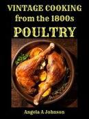 Vintage Cooking From the 1800s -Poultry