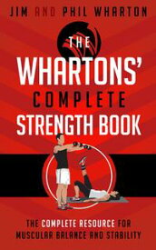 The Whartons' Complete Strength BookThe Complete Resource for Muscular Balance and Stability【電子書籍】[ Jim Wharton ]