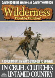 Wilderness Double Edition 23: In Cruel Clutches / Untamed Country【電子書籍】[ David Robbins ]