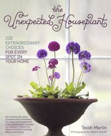 The Unexpected Houseplant220 Extraordinary Choices for Every Spot in Your Home【電子書籍】[ Tovah Martin ]