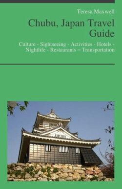Chubu, Japan Travel Guide: Culture - Sightseeing - Activities - Hotels - Nightlife - Restaurants – Transpor…