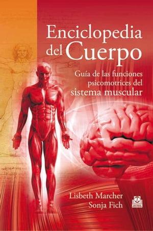 Enciclopedia del cuerpoGu?a de las funciones psicomotrices del sistema muscular【電子書籍】[ Lisbeth Marcher ]