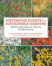 Waterwise Plants for Sustainable Gardens200 Drought-Tolerant Choices for all Climates【電子書籍】[ Scott Ogden ]