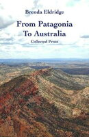 From Patagonia to Australia: Collected Prose