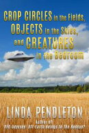 Crop Circles in the Fields, Objects in the Skies, and Creatures in the Bedroom