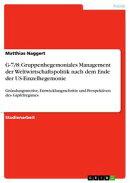 G-7/8: Gruppenhegemoniales Management der Weltwirtschaftspolitik nach dem Ende der US-Einzelhegemonie